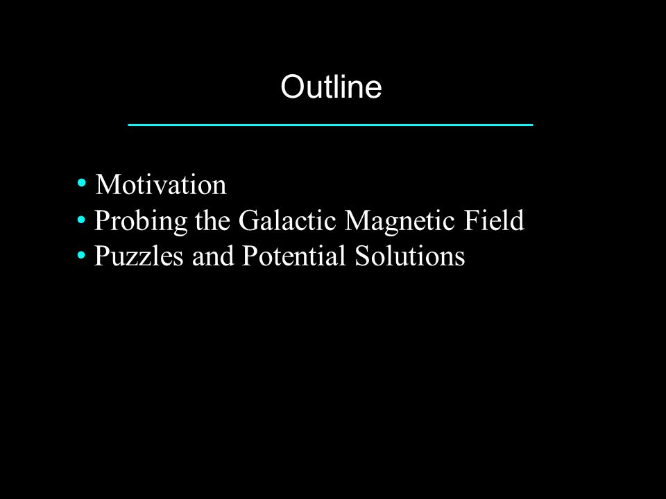 Outline Motivation Probing the Galactic Magnetic Field Puzzles and Potential Solutions