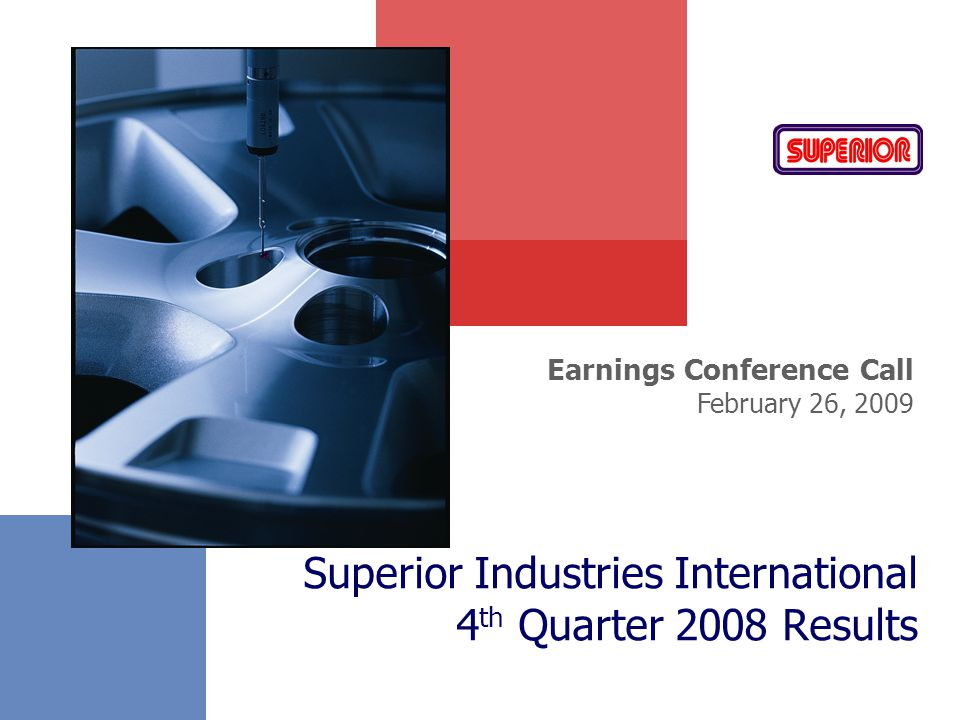 Superior Industries International 4 th Quarter 2008 Results Earnings Conference Call February 26, 2009
