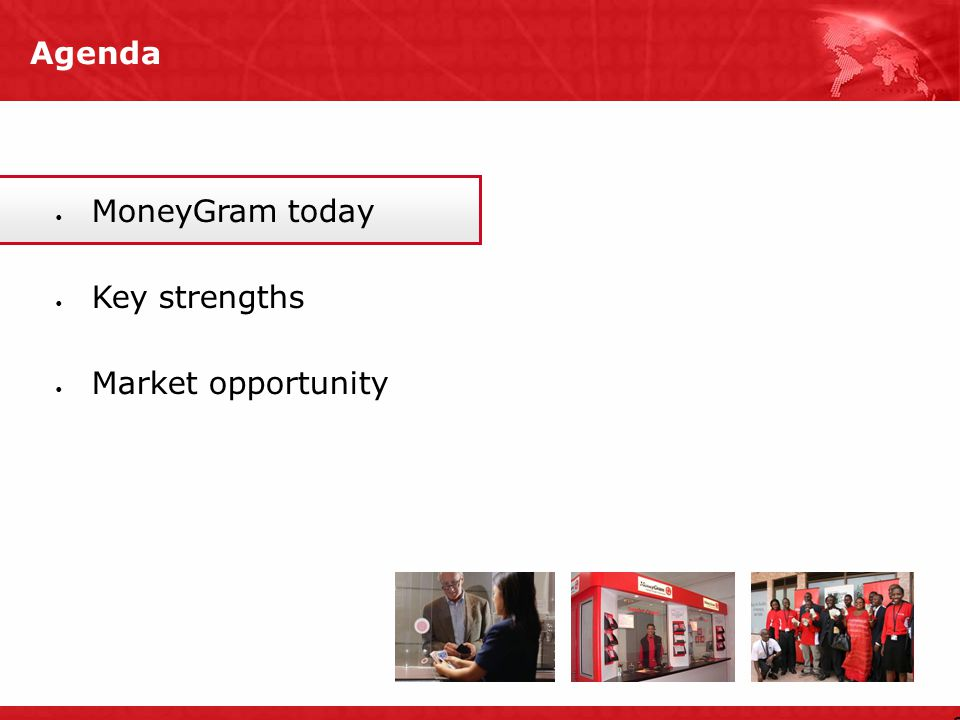 Agenda 2 MoneyGram today Key strengths Market opportunity