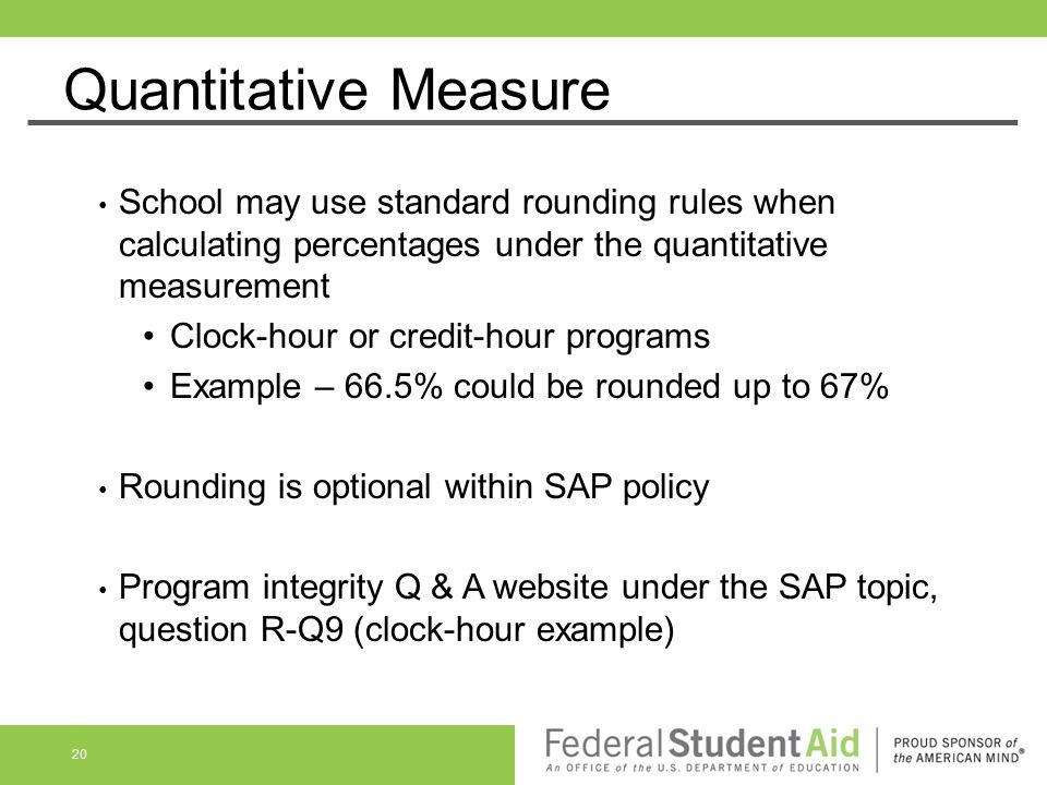 Quantitative Measure School may use standard rounding rules when calculating percentages under the quantitative measurement Clock-hour or credit-hour