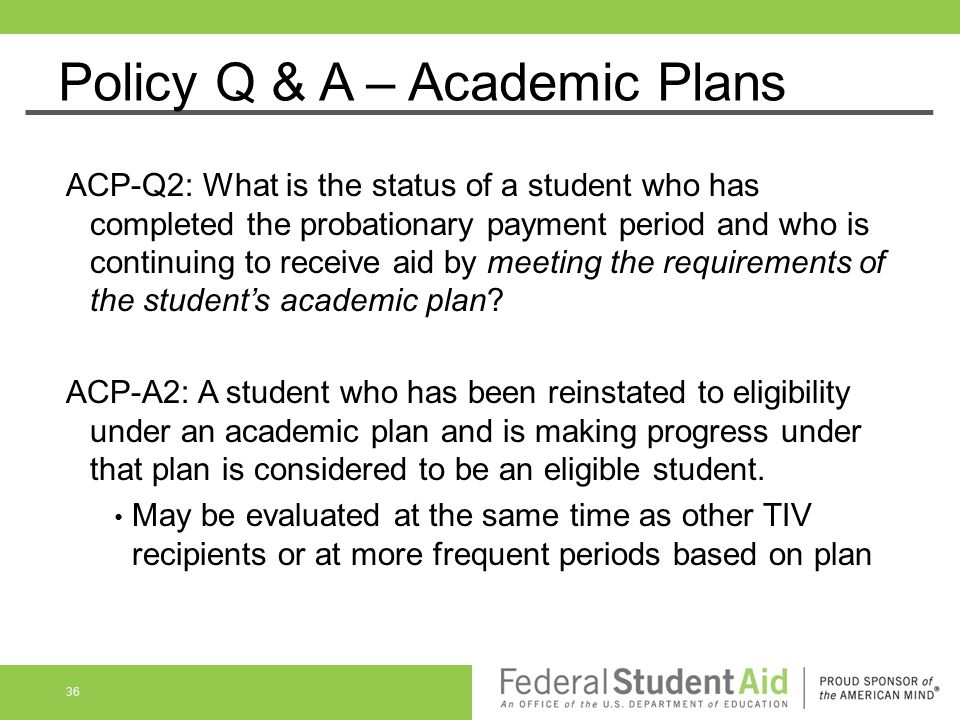 Policy Q & A – Academic Plans ACP-Q2: What is the status of a student who has completed the probationary payment period and who is continuing to recei