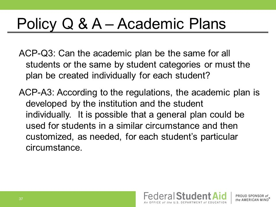 Policy Q & A – Academic Plans ACP-Q3: Can the academic plan be the same for all students or the same by student categories or must the plan be created