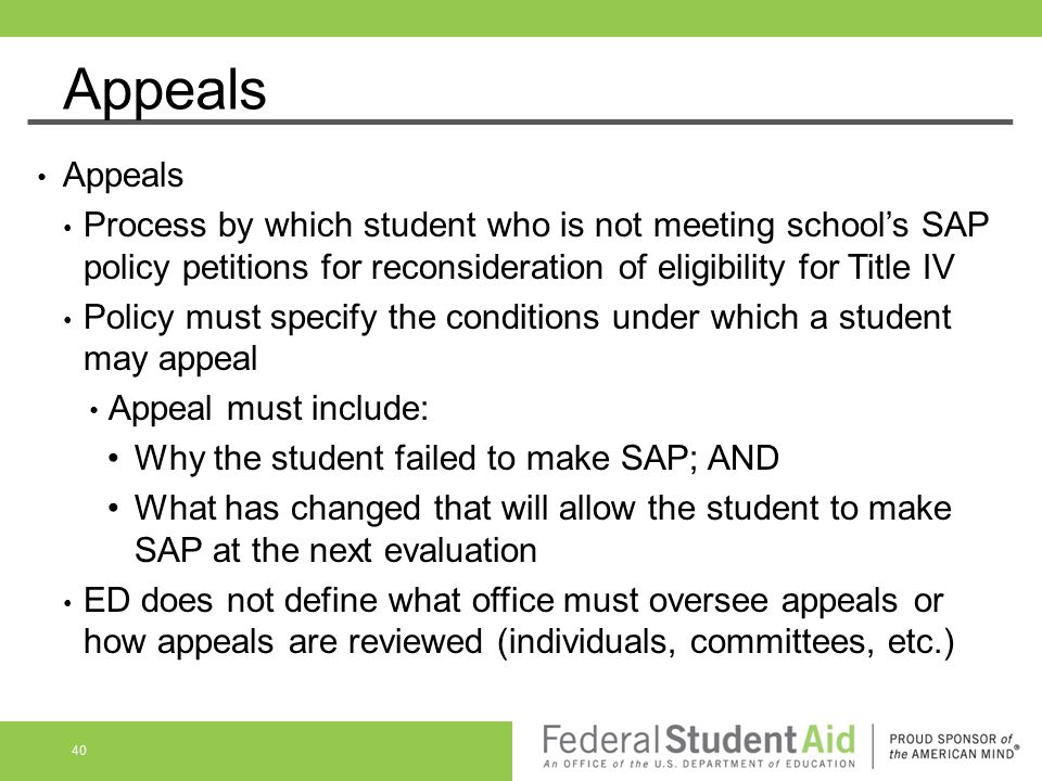 Appeals Process by which student who is not meeting school's SAP policy petitions for reconsideration of eligibility for Title IV Policy must specify
