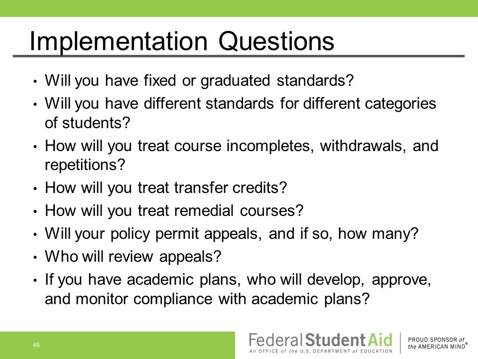 Implementation Questions Will you have fixed or graduated standards? Will you have different standards for different categories of students? How will