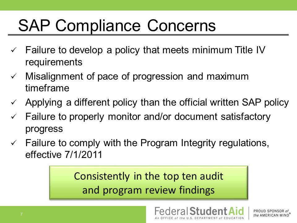 SAP Compliance Concerns Failure to develop a policy that meets minimum Title IV requirements Misalignment of pace of progression and maximum timeframe