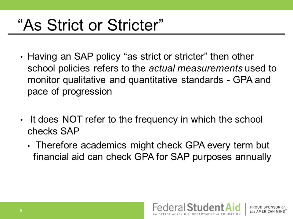 """As Strict or Stricter"" Having an SAP policy ""as strict or stricter"" then other school policies refers to the actual measurements used to monitor qual"