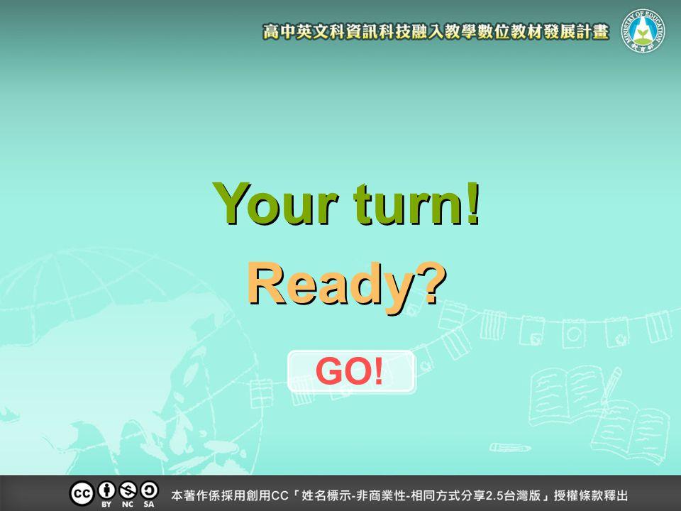 Your turn! Ready GO!