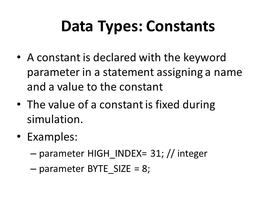 Data Types: Constants A constant is declared with the keyword parameter in a statement assigning a name and a value to the constant The value of a con