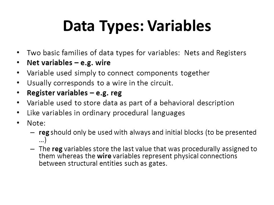 Data Types: Variables Two basic families of data types for variables: Nets and Registers Net variables – e.g.
