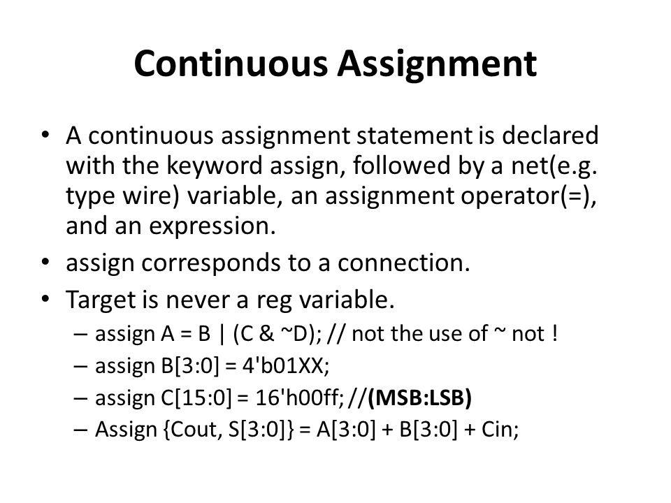 Continuous Assignment A continuous assignment statement is declared with the keyword assign, followed by a net(e.g. type wire) variable, an assignment