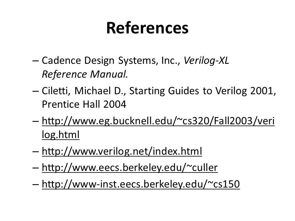 References – Cadence Design Systems, Inc., Verilog-XL Reference Manual.