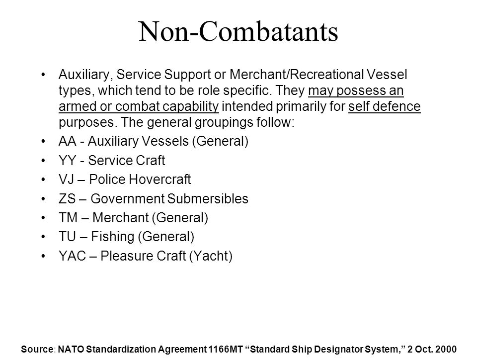 Non-Combatants Auxiliary, Service Support or Merchant/Recreational Vessel types, which tend to be role specific.