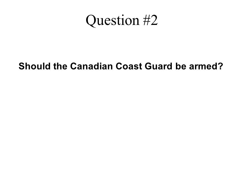 Question #2 Should the Canadian Coast Guard be armed?