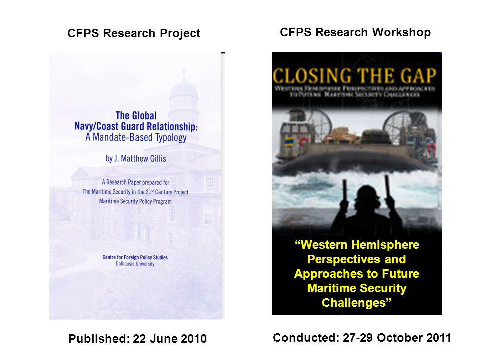 Published: 22 June 2010 Conducted: 27-29 October 2011 CFPS Research Project CFPS Research Workshop Western Hemisphere Perspectives and Approaches to Future Maritime Security Challenges