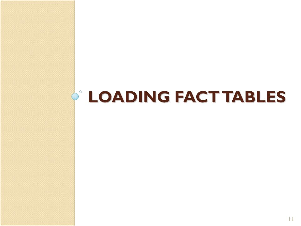 LOADING FACT TABLES 11