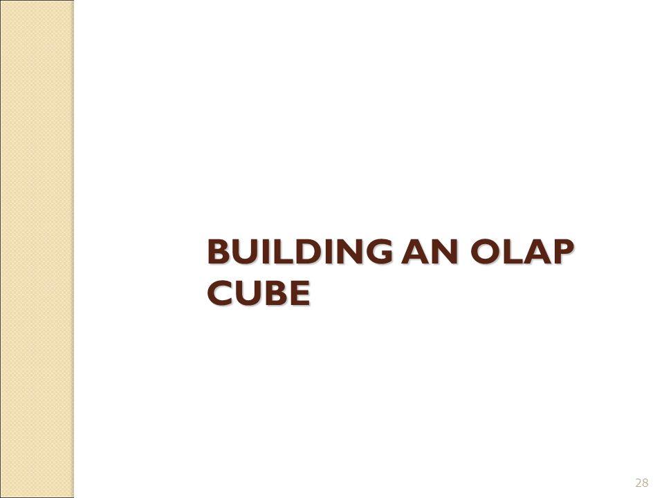 28 BUILDING AN OLAP CUBE