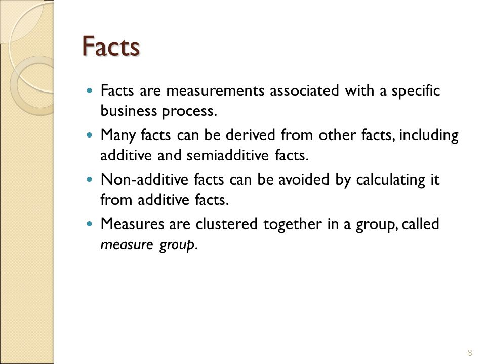 Facts Facts are measurements associated with a specific business process.