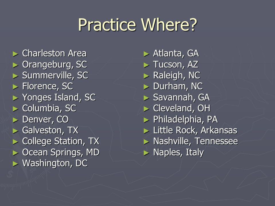 Practice Where? ► Charleston Area ► Orangeburg, SC ► Summerville, SC ► Florence, SC ► Yonges Island, SC ► Columbia, SC ► Denver, CO ► Galveston, TX ►
