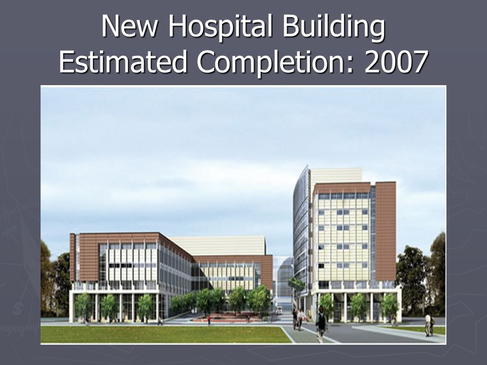 New Hospital Building Estimated Completion: 2007