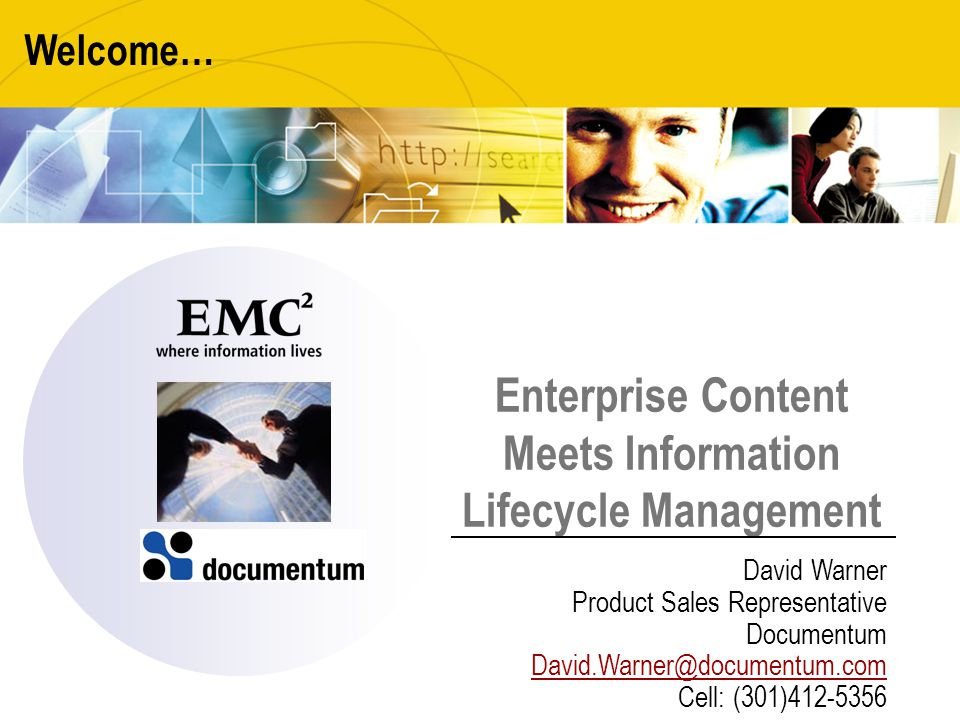 Enterprise Content Meets Information Lifecycle Management Welcome… David Warner Product Sales Representative Documentum David.Warner@documentum.com Cell: (301)412-5356