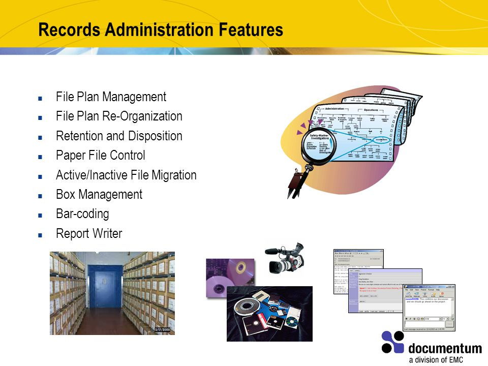 Records Administration Features File Plan Management File Plan Re-Organization Retention and Disposition Paper File Control Active/Inactive File Migration Box Management Bar-coding Report Writer