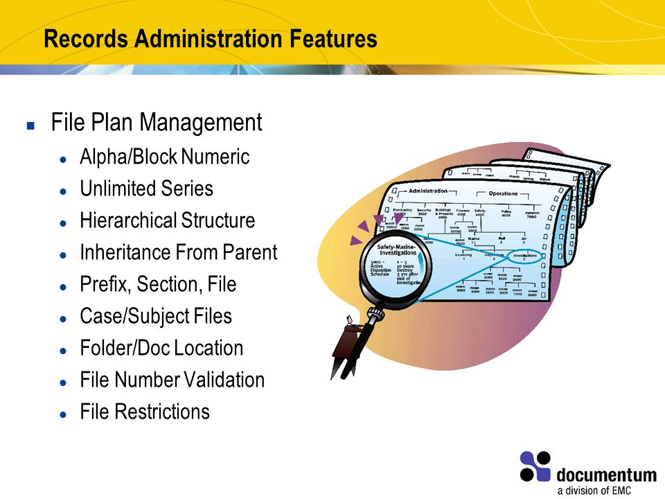 Records Administration Features File Plan Management Alpha/Block Numeric Unlimited Series Hierarchical Structure Inheritance From Parent Prefix, Section, File Case/Subject Files Folder/Doc Location File Number Validation File Restrictions