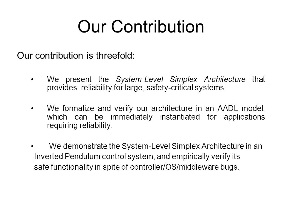 Our Contribution Our contribution is threefold: We present the System-Level Simplex Architecture that provides reliability for large, safety-critical systems.