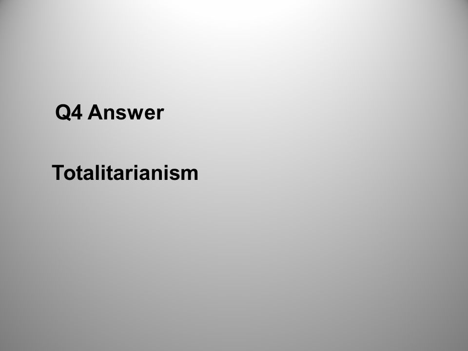 Q4 Answer Totalitarianism