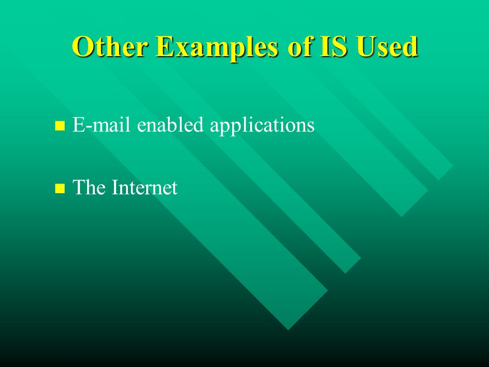 Other Examples of IS Used E-mail enabled applications The Internet