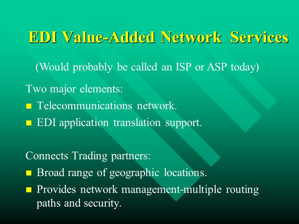EDI Value-Added Network Services Two major elements: Telecommunications network.