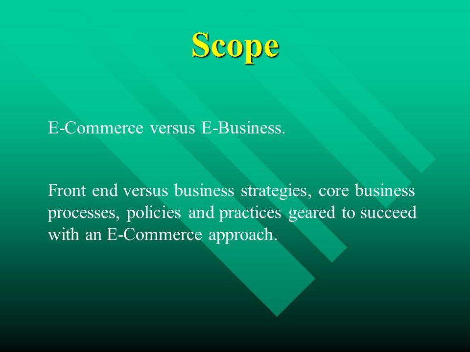 Scope E-Commerce versus E-Business.