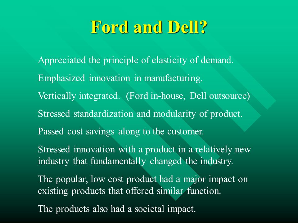 Ford and Dell. Appreciated the principle of elasticity of demand.