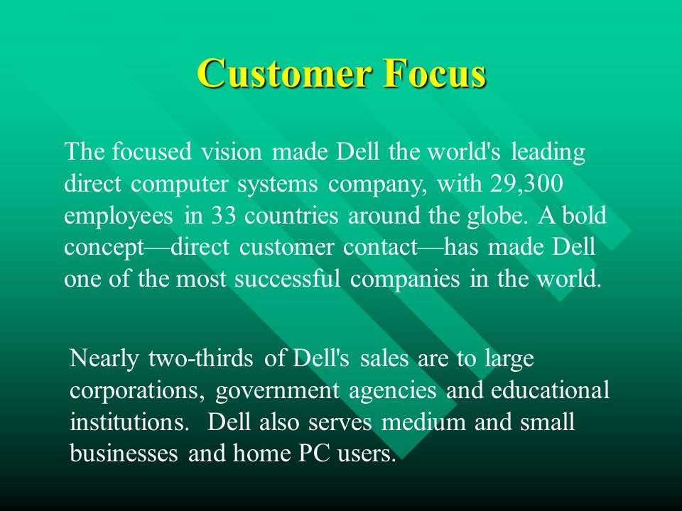 Customer Focus The focused vision made Dell the world s leading direct computer systems company, with 29,300 employees in 33 countries around the globe.