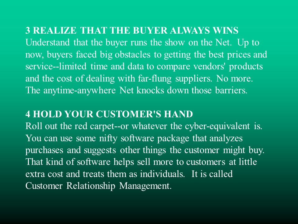 3 REALIZE THAT THE BUYER ALWAYS WINS Understand that the buyer runs the show on the Net.