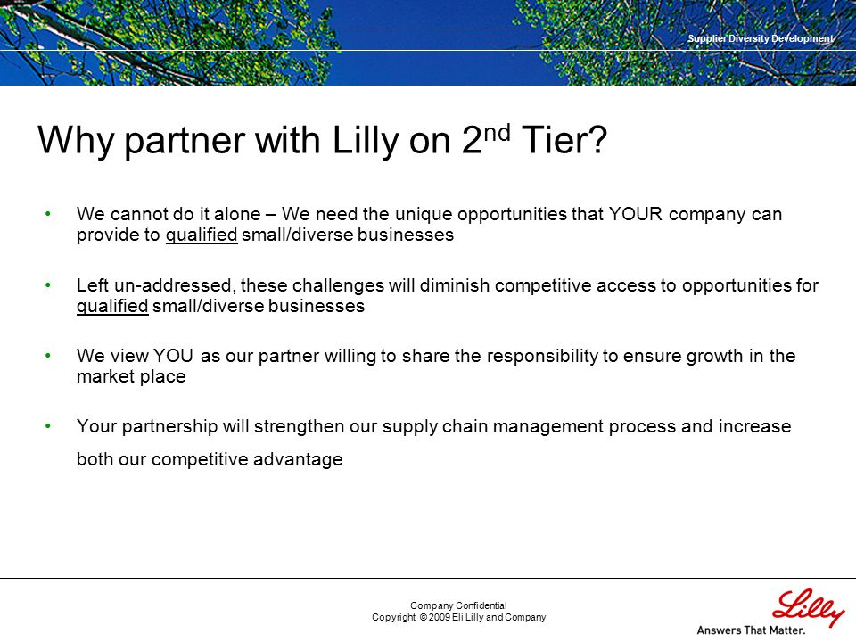 Supplier Diversity Development Company Confidential Copyright © 2009 Eli Lilly and Company Why partner with Lilly on 2 nd Tier.