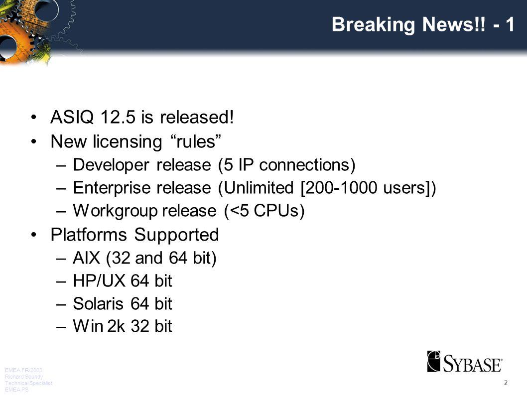 "2 EMEA FR/2003 Richard Soundy Technical Specialist EMEA PS Breaking News!! - 1 ASIQ 12.5 is released! New licensing ""rules"" –Developer release (5 IP c"