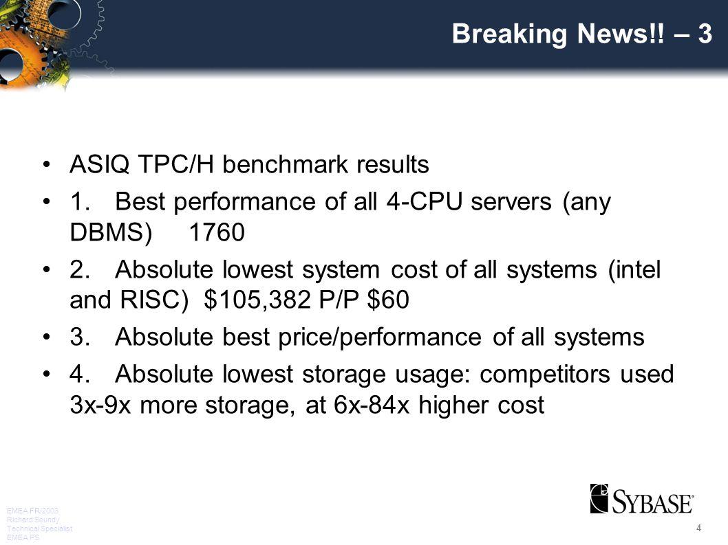 4 EMEA FR/2003 Richard Soundy Technical Specialist EMEA PS Breaking News!! – 3 ASIQ TPC/H benchmark results 1.Best performance of all 4-CPU servers (a