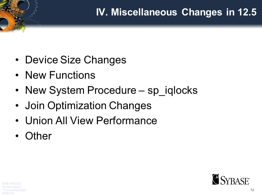 52 EMEA FR/2003 Richard Soundy Technical Specialist EMEA PS IV. Miscellaneous Changes in 12.5 Device Size Changes New Functions New System Procedure –