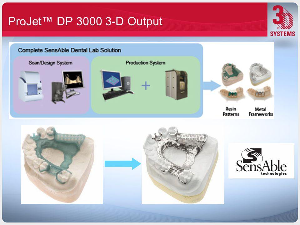 ProJet™ DP 3000 3-D Output