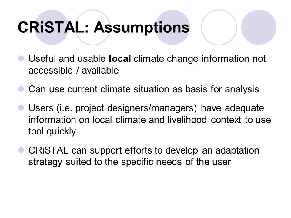 CRiSTAL: Assumptions Useful and usable local climate change information not accessible / available Can use current climate situation as basis for anal