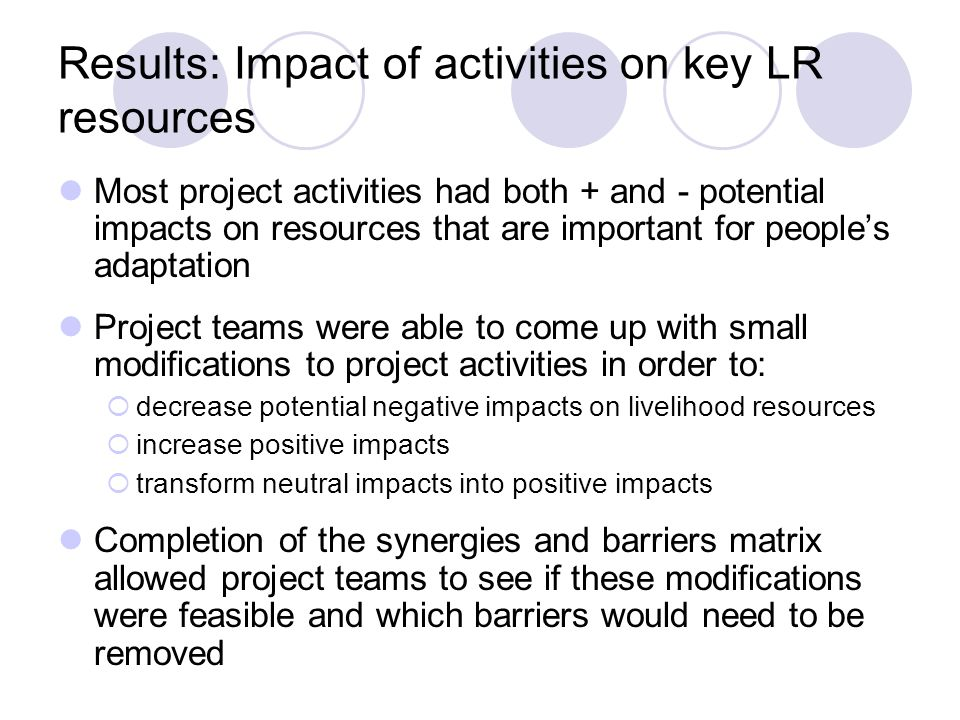 Results: Impact of activities on key LR resources Most project activities had both + and - potential impacts on resources that are important for peopl