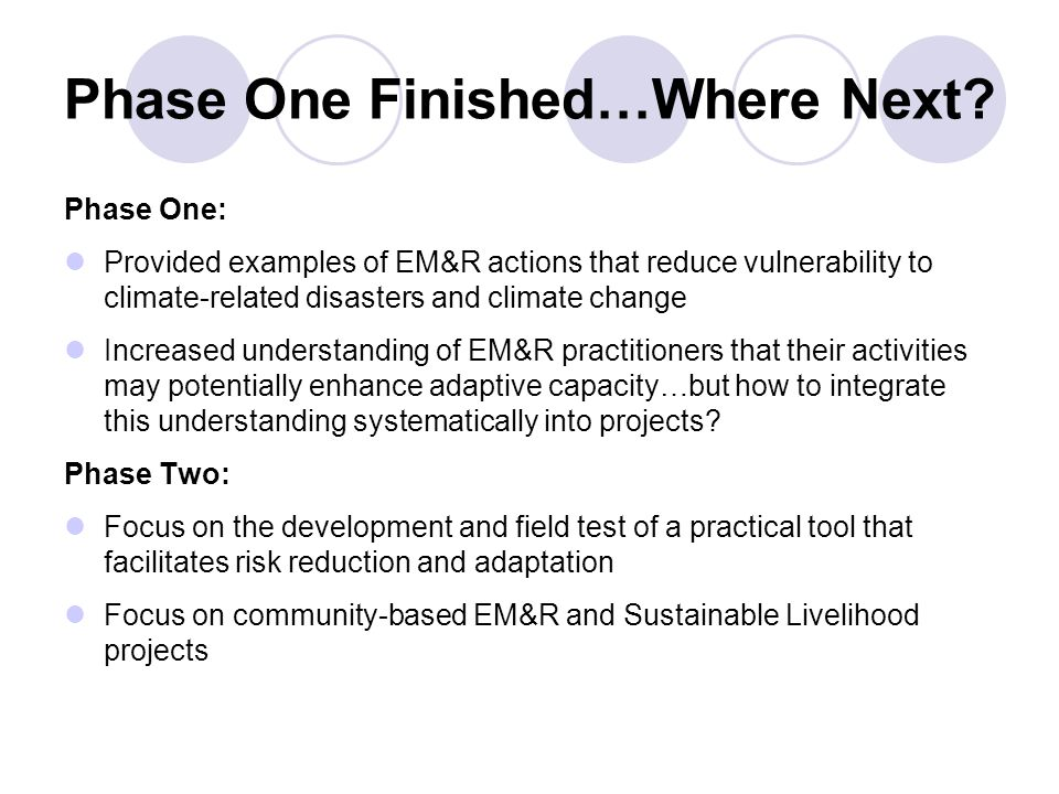 Phase One Finished…Where Next? Phase One: Provided examples of EM&R actions that reduce vulnerability to climate-related disasters and climate change