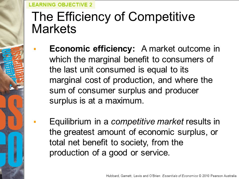  Economic efficiency: A market outcome in which the marginal benefit to consumers of the last unit consumed is equal to its marginal cost of producti