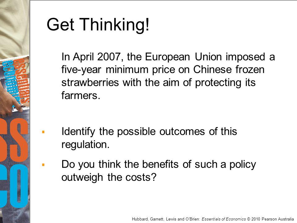Hubbard, Garnett, Lewis and O'Brien: Essentials of Economics © 2010 Pearson Australia In April 2007, the European Union imposed a five-year minimum pr