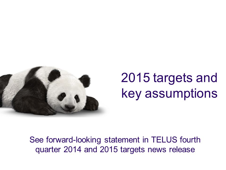 2015 targets and key assumptions See forward-looking statement in TELUS fourth quarter 2014 and 2015 targets news release