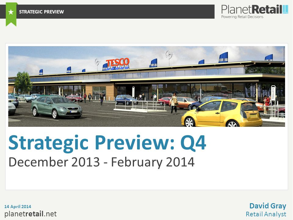 1.Expectations for the Quarter 2.UK: Q4 Strategic Changes 3.Global: Q4 Strategic Changes 4.Outlook 5.What's new at Planet Retail Strategic Preview: Tesco Q4