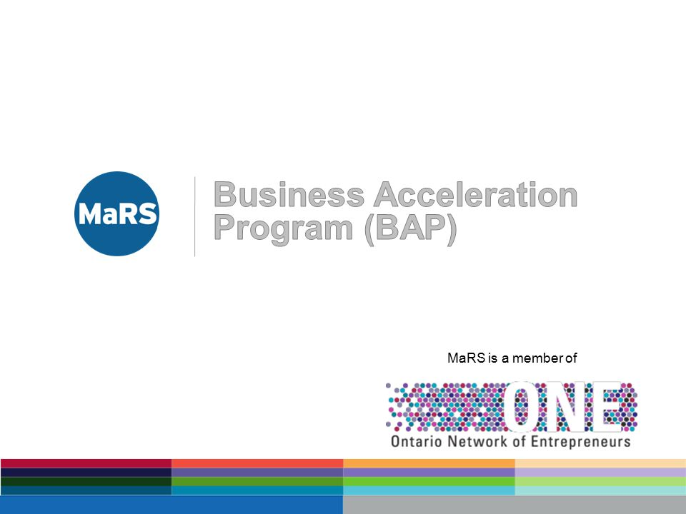 Business Acceleration Programs & Services Industry-Academic Collaboration Programs & Services Investment Accelerator Fund Entrepreneurs in Residence Market Intelligence Business Development Grants *Youth BAP 17 Knowledge & Tech Transfer Networks 17 Regional Innovation Centres (RICs) Results Management - Client Management - Collaboration Tools Toronto RIC 1 Business Acceleration Program 2 Includes: Life Science Fund *Youth IAF Includes: Pg 1 Note: *new programs launched in FY14.