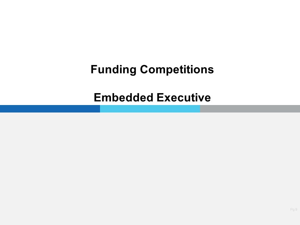 Pg 9 Funding Competitions Embedded Executive