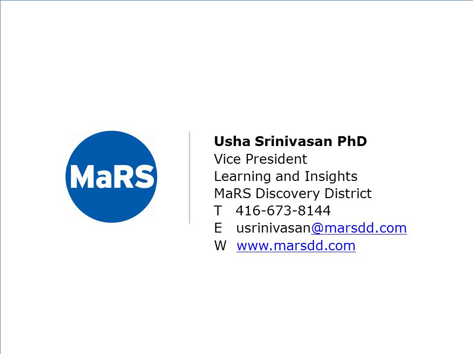 Usha Srinivasan PhD Vice President Learning and Insights MaRS Discovery District T 416-673-8144 E usrinivasan@marsdd.com@marsdd.com W www.marsdd.comwww.marsdd.com