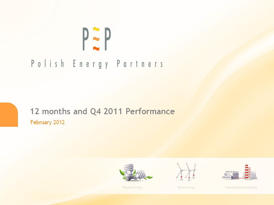 12 months and Q4 2011 Performance Biomass Fuels Wind Energy Industrial Outsourcing February 2012